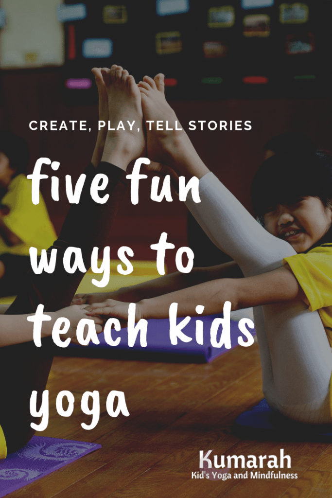 five fun ways to teach kids yoga, create, play, tell stories to teach yoga to kids
