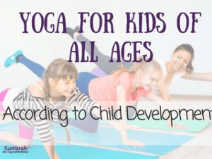 Yoga for kids of all ages, child development yoga for kids, yoga in schools, yoga at home, yoga for kids
