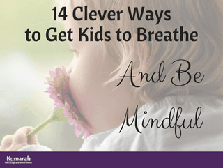 14 Clever Ways to Breathe with Your Kids to Calm Down