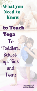 teach yoga to toddlers, school aged kids, and teens, yoga for babies and all kids