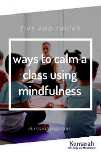 ways to calm a class or a child using mindfulness