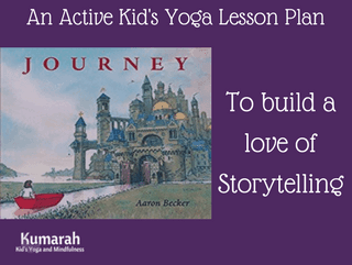 Journey: An Active Kid's Yoga Lesson Plan to Build a Love of Storytelling