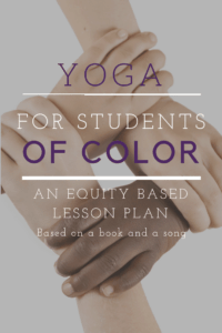 yoga for students of color, an equity based lesson plan based on a book and song you can use in school