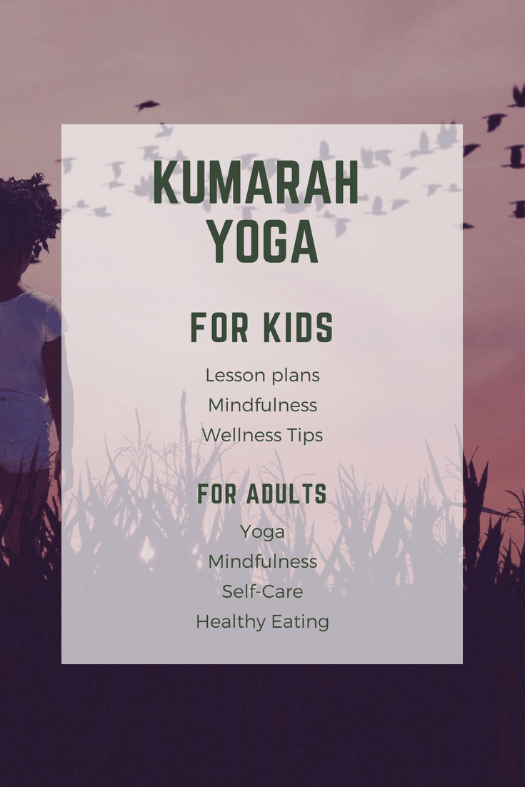 Kumarah Yoga for kids lesson plans, mindfulness, wellness tips and for adults yoga, mindfulness, self-care and healthy eating