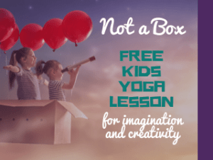 Kids Yoga, Not a Box Lesson Plan, yoga for kids, play and read with kids