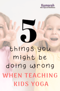 5 things you might be doing wrong when teaching kids yoga in a class or a school