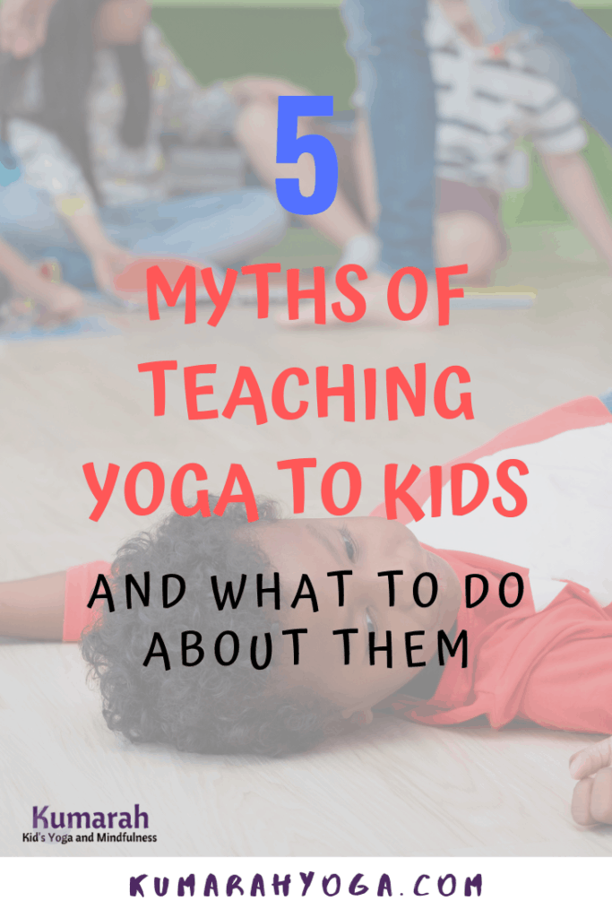 PIN-Myths of Teaching Kids Yoga, how to help a child calm down in a class
