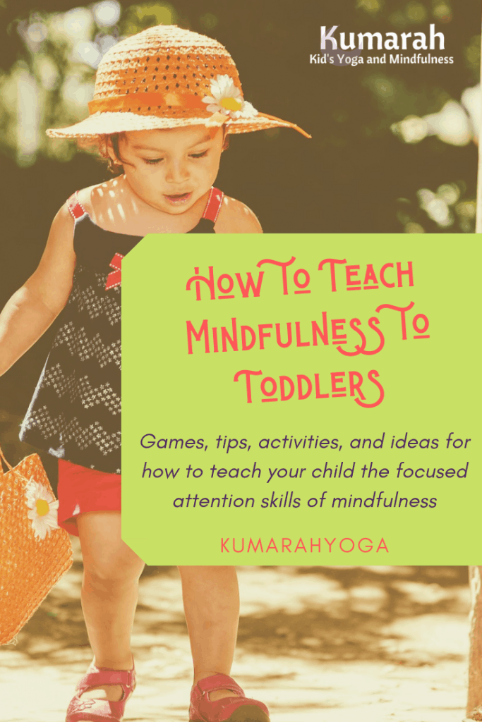 How to teach mindfulness to toddlers, games tips, activities, and ideas for how to teach your child the focused attention skills of mindfulness