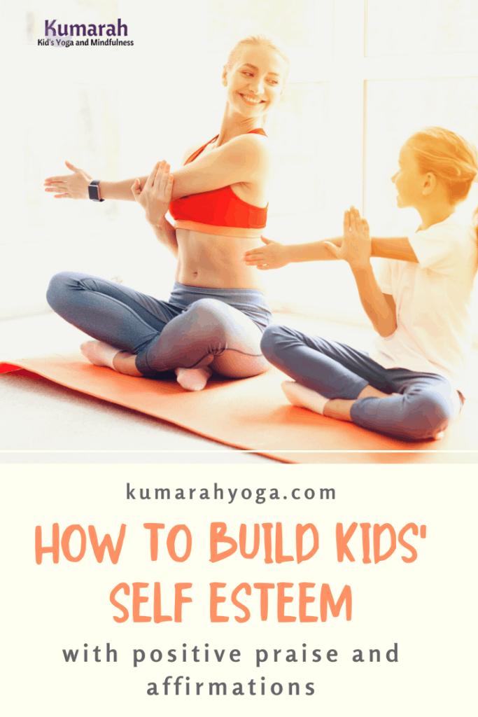 how to build kids self esteem, kids yoga, affirmations for kids positive praise,, positive affirmations for kids