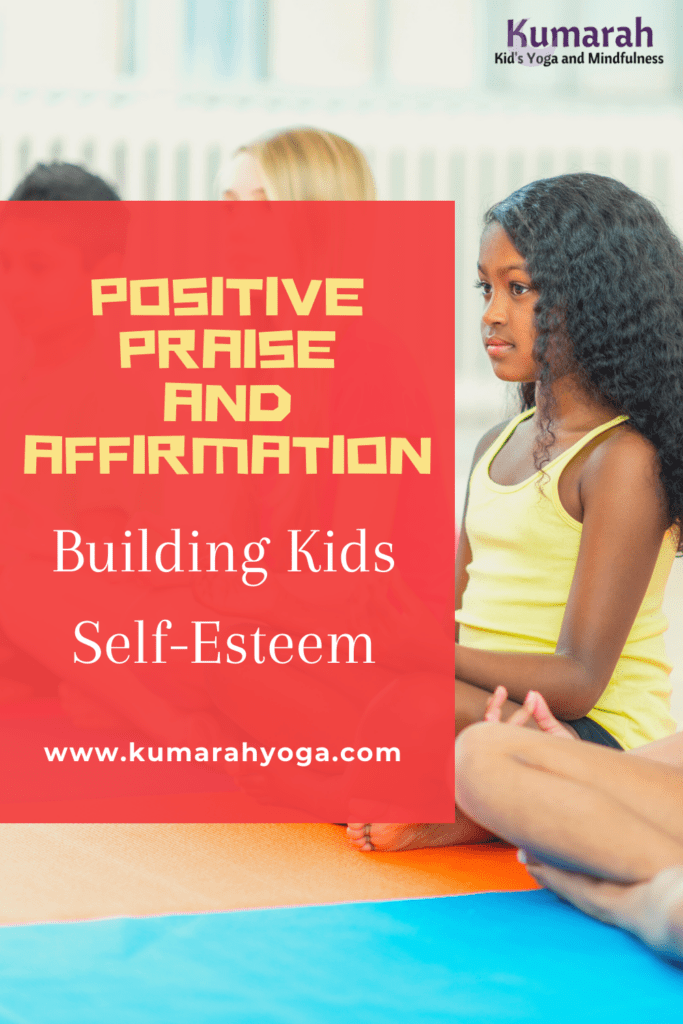positive praise and affirmation for kids mindfulness and building self esteem for kids
