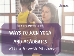 how to join yoga and academics with a growth mindset for kids in a classroom or at home