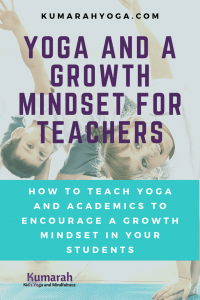 yoga and a growth mindset for teachers, how to teach yoga and academics to encourage a growth mindset in your students