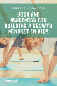 yoga and academics for building a growth mindset in kids