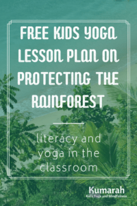 rainforest image with text, free kids yoga lesson plan on protecting the rainforest, literacy and yoga in the classroom