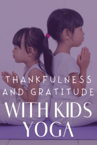 teaching kids gratitude with kids yoga poses and class lesson plan activities