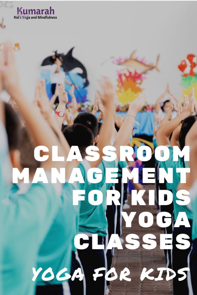 classroom management techniques for teachers, kids yoga teaching techniques, managing large yoga classes, tips for teaching kids yoga in classrooms